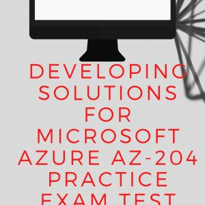Developing Solutions for Microsoft Azure AZ-204 Practice Exam Test Sets